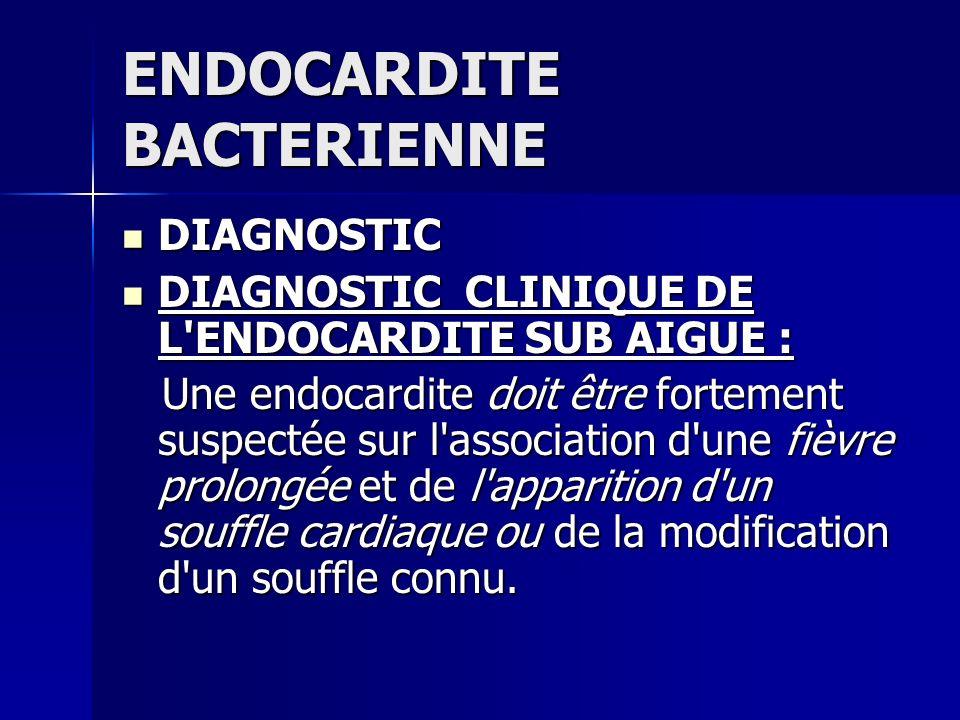 ENDOCARDITE BACTERIENNE DIAGNOSTIC DIAGNOSTIC DIAGNOSTIC CLINIQUE DE L'ENDOCARDITE SUB AIGUE : DIAGNOSTIC CLINIQUE DE L'ENDOCARDITE SUB AIGUE : Une en