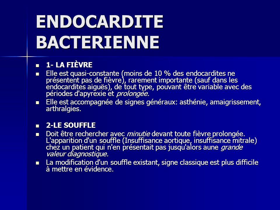 ENDOCARDITE BACTERIENNE 1- LA FIÈVRE 1- LA FIÈVRE Elle est quasi-constante (moins de 10 % des endocardites ne présentent pas de fièvre), rarement impo