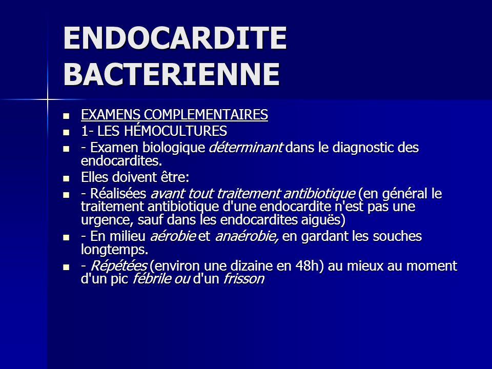 ENDOCARDITE BACTERIENNE EXAMENS COMPLEMENTAIRES EXAMENS COMPLEMENTAIRES 1- LES HÉMOCULTURES 1- LES HÉMOCULTURES - Examen biologique déterminant dans l