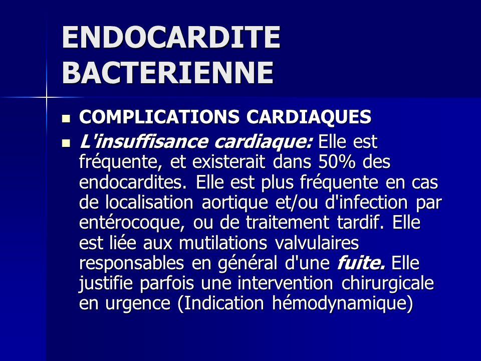ENDOCARDITE BACTERIENNE COMPLICATIONS CARDIAQUES COMPLICATIONS CARDIAQUES L'insuffisance cardiaque: Elle est fréquente, et existerait dans 50% des end