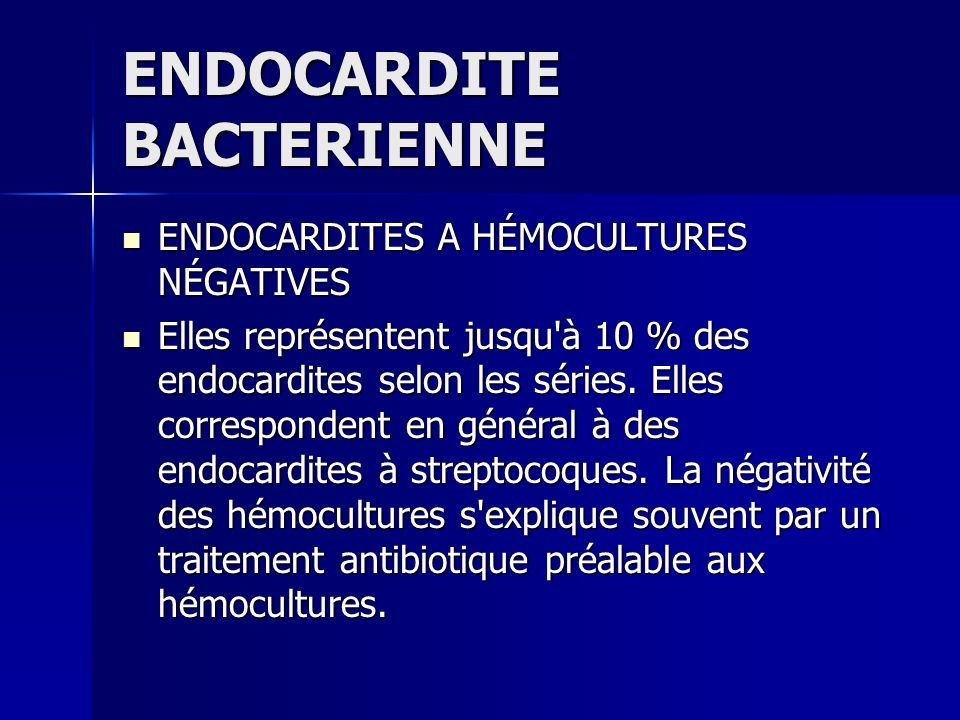 ENDOCARDITE BACTERIENNE ENDOCARDITES A HÉMOCULTURES NÉGATIVES ENDOCARDITES A HÉMOCULTURES NÉGATIVES Elles représentent jusqu'à 10 % des endocardites s