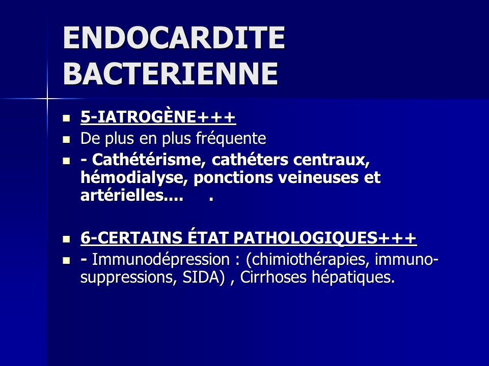 ENDOCARDITE BACTERIENNE 5-IATROGÈNE+++ 5-IATROGÈNE+++ De plus en plus fréquente De plus en plus fréquente - Cathétérisme, cathéters centraux, hémodial