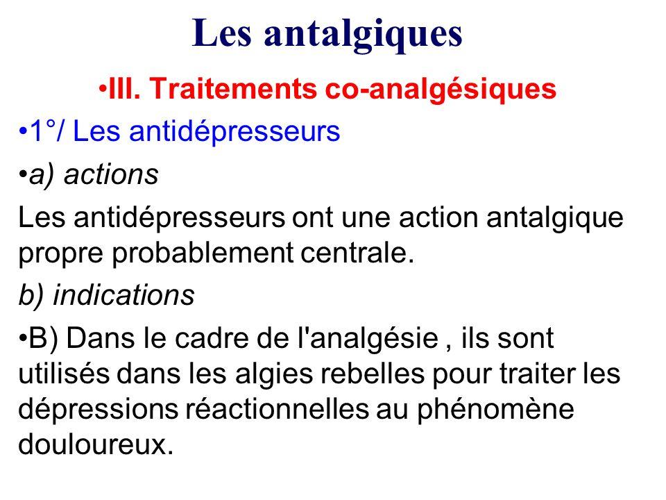III. Traitements co-analgésiques 1°/ Les antidépresseurs a) actions Les antidépresseurs ont une action antalgique propre probablement centrale. b) ind