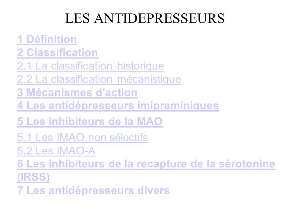 LES ANTIDEPRESSEURS 1 Définition 2 Classification1 Définition 2 Classification 2.1 La classification historique 2.2 La classification mécanistique 3 M