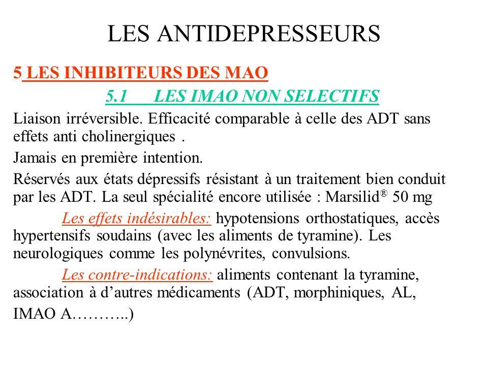 5 LES INHIBITEURS DES MAO 5.1LES IMAO NON SELECTIFS Liaison irréversible. Efficacité comparable à celle des ADT sans effets anti cholinergiques. Jamai