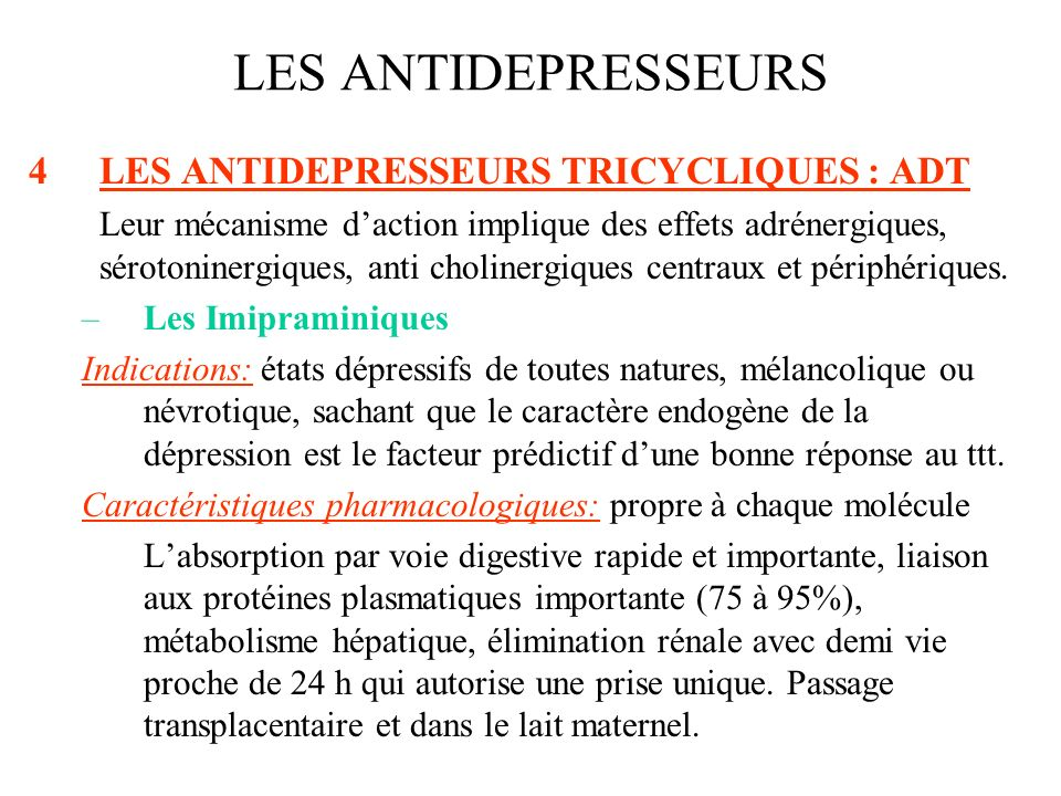 4LES ANTIDEPRESSEURS TRICYCLIQUES : ADT Leur mécanisme daction implique des effets adrénergiques, sérotoninergiques, anti cholinergiques centraux et p