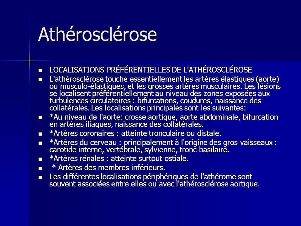 Athérosclérose LOCALISATIONS PRÉFÉRENTIELLES DE L'ATHÉROSCLÉROSE LOCALISATIONS PRÉFÉRENTIELLES DE L'ATHÉROSCLÉROSE L'athérosclérose touche essentielle
