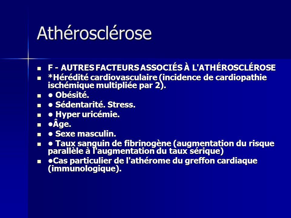 Athérosclérose F - AUTRES FACTEURS ASSOCIÉS À L'ATHÉROSCLÉROSE F - AUTRES FACTEURS ASSOCIÉS À L'ATHÉROSCLÉROSE *Hérédité cardiovasculaire (incidence d