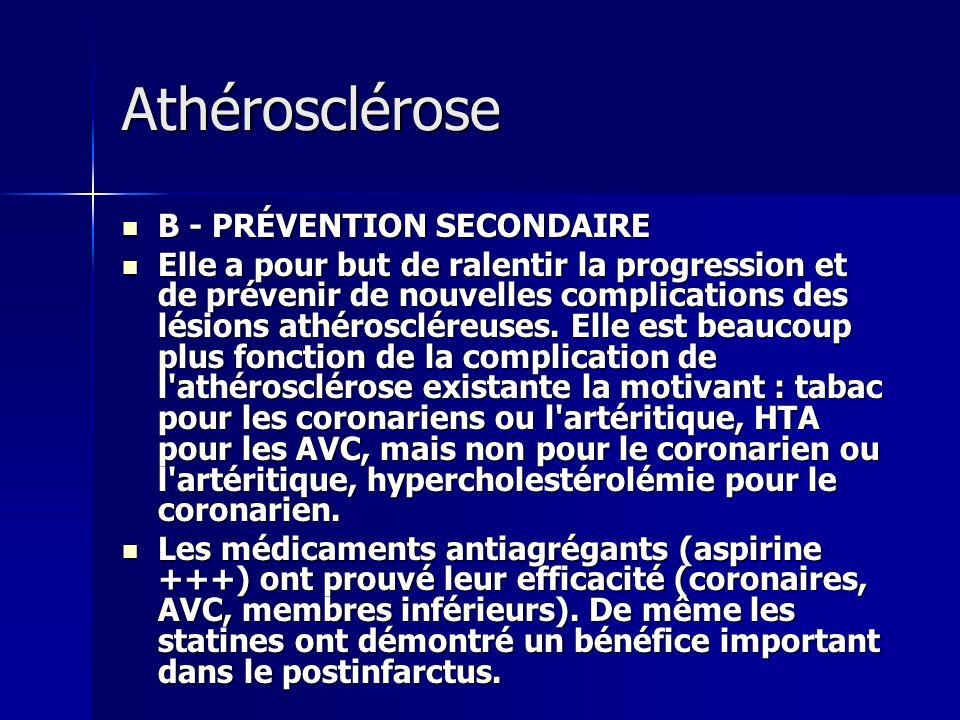 Athérosclérose B - PRÉVENTION SECONDAIRE B - PRÉVENTION SECONDAIRE Elle a pour but de ralentir la progression et de prévenir de nouvelles complication