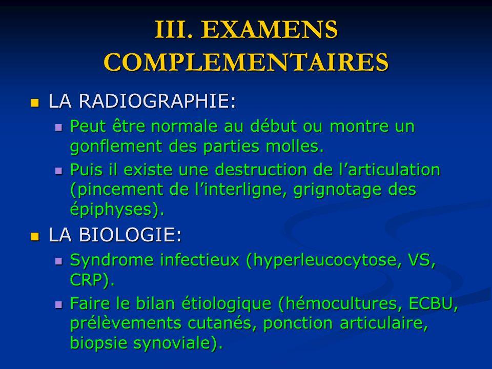 III. EXAMENS COMPLEMENTAIRES LA RADIOGRAPHIE: LA RADIOGRAPHIE: Peut être normale au début ou montre un gonflement des parties molles. Peut être normal