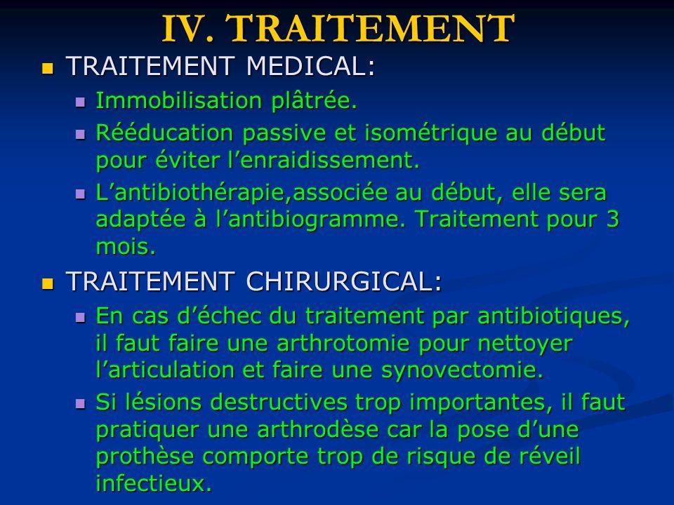 IV. TRAITEMENT TRAITEMENT MEDICAL: TRAITEMENT MEDICAL: Immobilisation plâtrée. Immobilisation plâtrée. Rééducation passive et isométrique au début pou