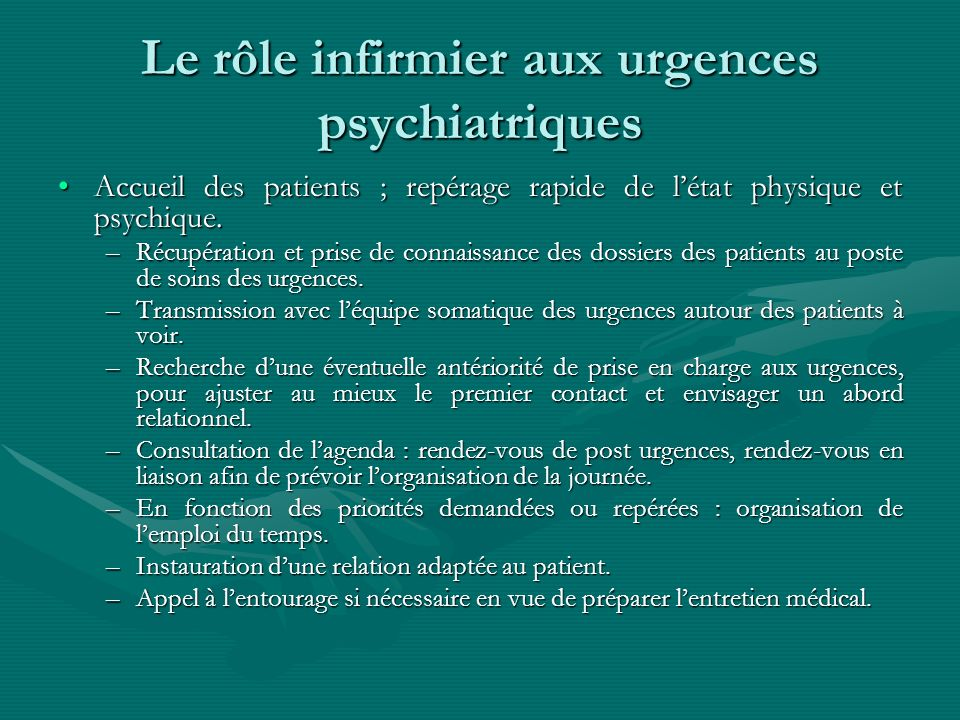Le rôle infirmier aux urgences psychiatriques Accueil des patients ; repérage rapide de létat physique et psychique.Accueil des patients ; repérage ra