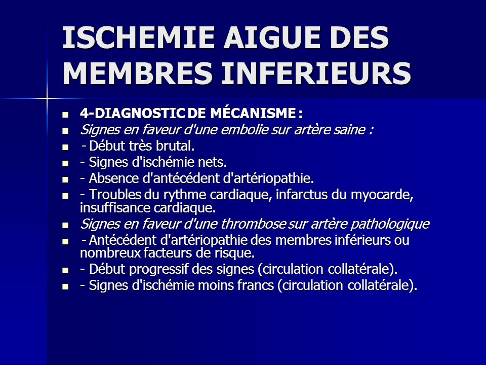 ISCHEMIE AIGUE DES MEMBRES INFERIEURS 4-DIAGNOSTIC DE MÉCANISME : 4-DIAGNOSTIC DE MÉCANISME : Signes en faveur d'une embolie sur artère saine : Signes