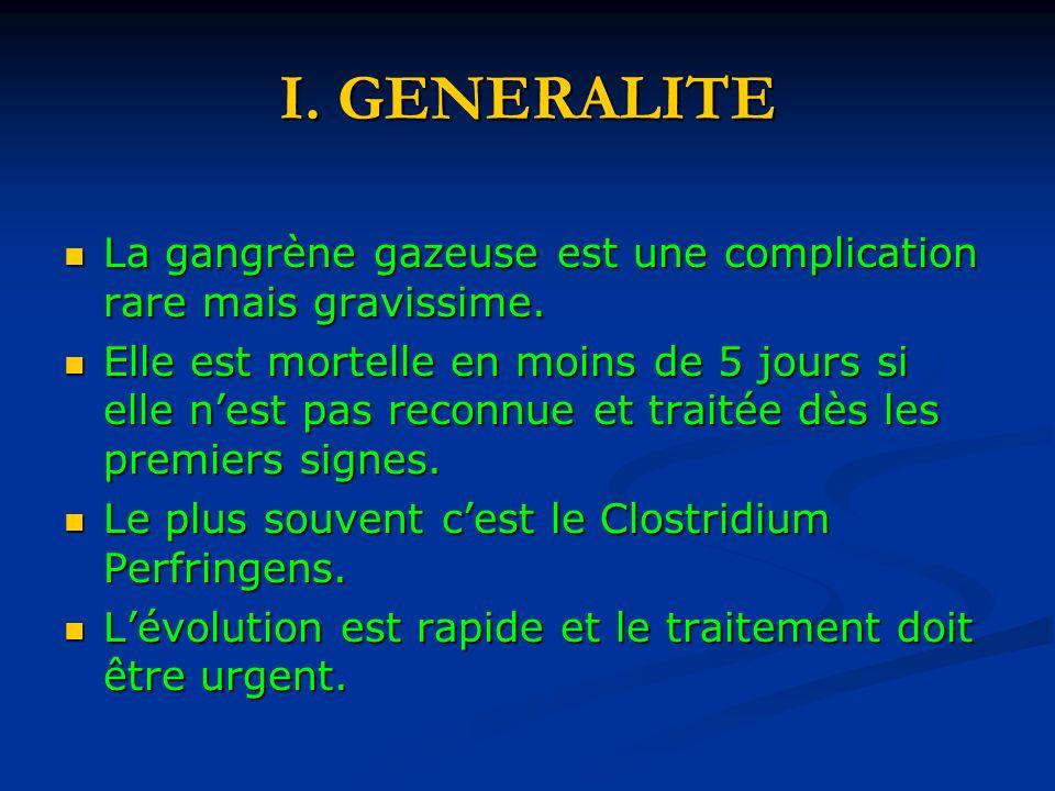 I. GENERALITE La gangrène gazeuse est une complication rare mais gravissime. La gangrène gazeuse est une complication rare mais gravissime. Elle est m