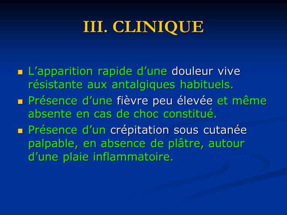 III. CLINIQUE Lapparition rapide dune douleur vive résistante aux antalgiques habituels. Lapparition rapide dune douleur vive résistante aux antalgiqu