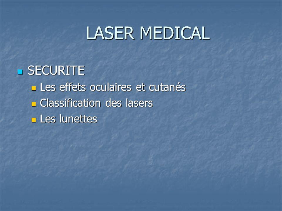 LASER MEDICAL SECURITE SECURITE Les effets oculaires et cutanés Les effets oculaires et cutanés Classification des lasers Classification des lasers Les lunettes Les lunettes