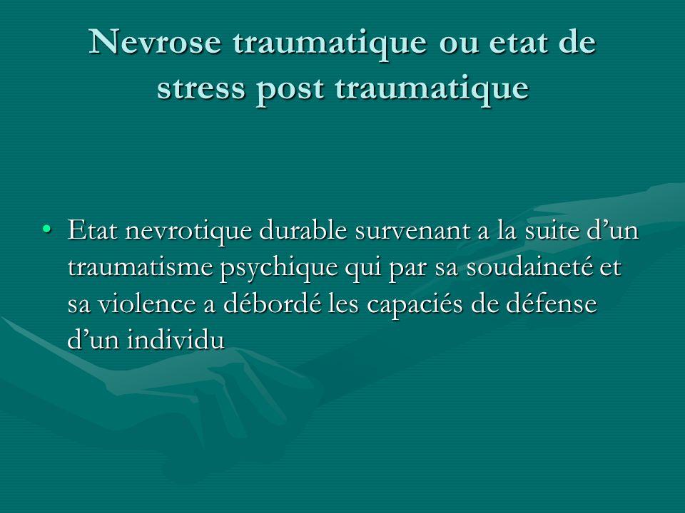 Nevrose traumatique ou etat de stress post traumatique Etat nevrotique durable survenant a la suite dun traumatisme psychique qui par sa soudaineté et
