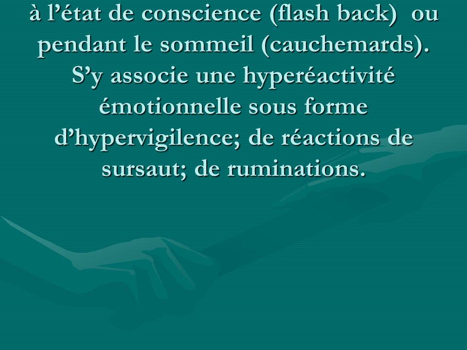 Le syndrome de répétition est un symptome specifique ; c est la reviviscence de la scéne traumatique à létat de conscience (flash back) ou pendant le