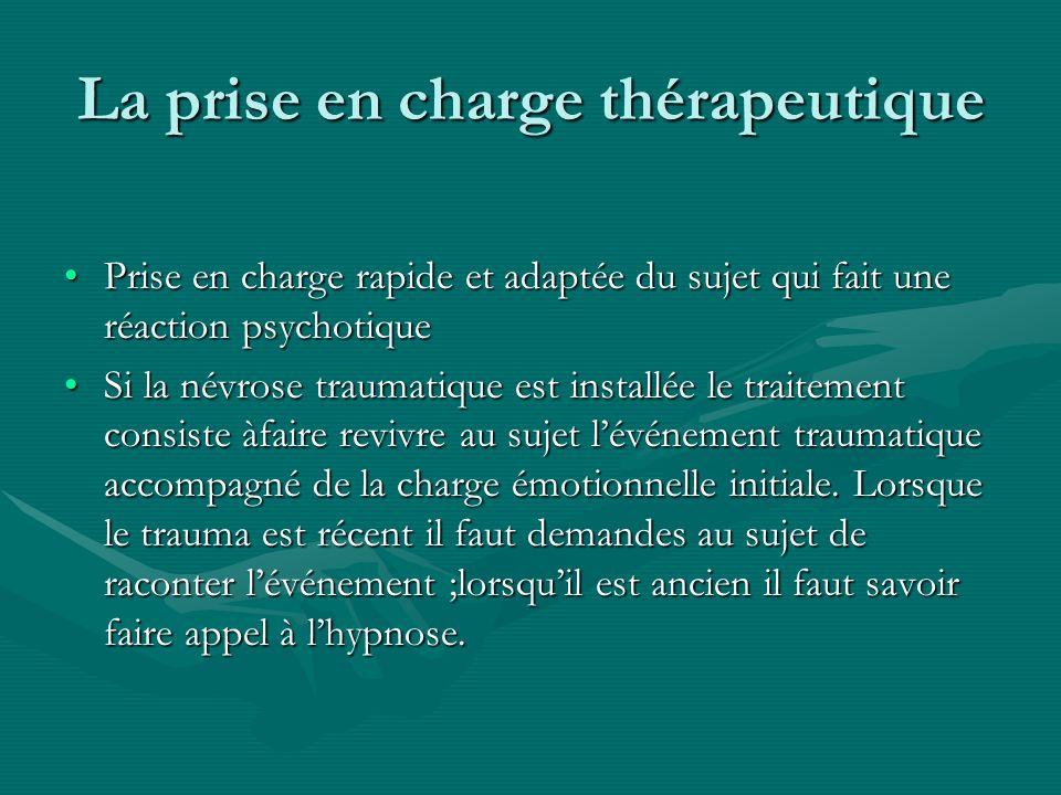 La prise en charge thérapeutique Prise en charge rapide et adaptée du sujet qui fait une réaction psychotiquePrise en charge rapide et adaptée du suje