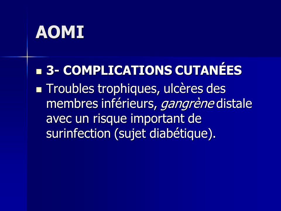 AOMI 3- COMPLICATIONS CUTANÉES 3- COMPLICATIONS CUTANÉES Troubles trophiques, ulcères des membres inférieurs, gangrène distale avec un risque importan