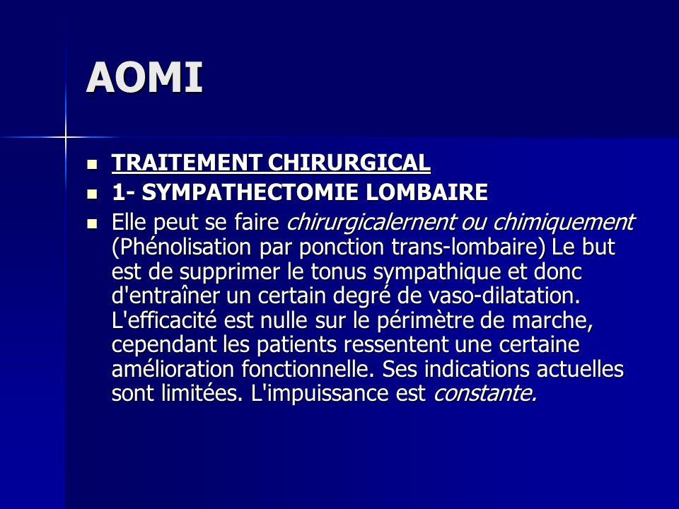 AOMI TRAITEMENT CHIRURGICAL TRAITEMENT CHIRURGICAL 1- SYMPATHECTOMIE LOMBAIRE 1- SYMPATHECTOMIE LOMBAIRE Elle peut se faire chirurgicalernent ou chimi