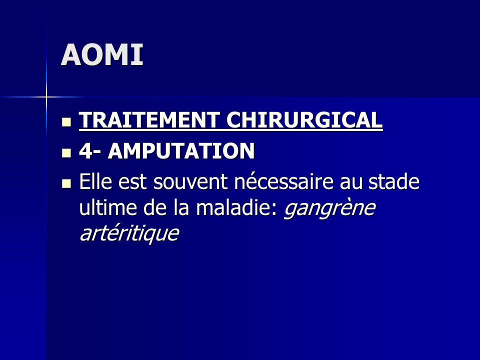AOMI TRAITEMENT CHIRURGICAL TRAITEMENT CHIRURGICAL 4- AMPUTATION 4- AMPUTATION Elle est souvent nécessaire au stade ultime de la maladie: gangrène art