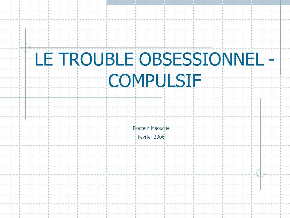 LE TROUBLE OBSESSIONNEL - COMPULSIF Docteur Maouche Fevrier 2006
