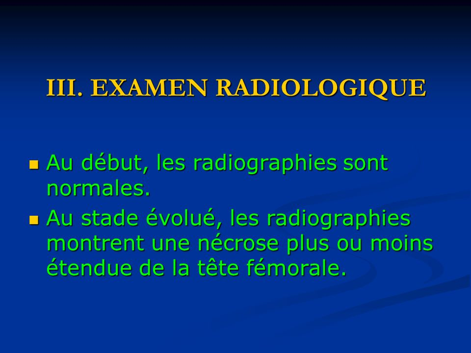 III.EXAMEN RADIOLOGIQUE Au début, les radiographies sont normales.
