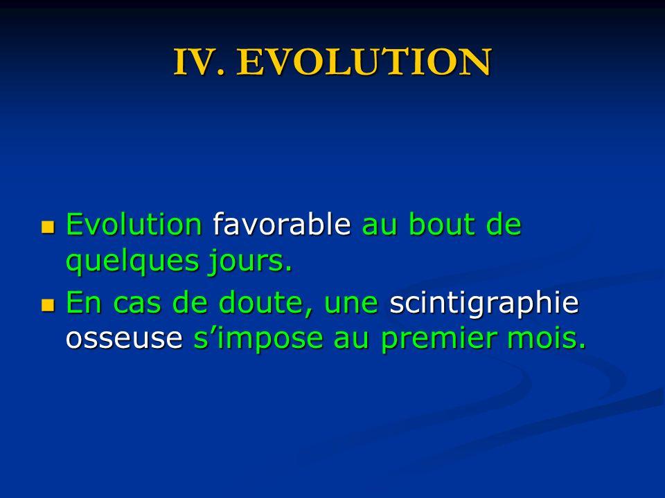 IV.EVOLUTION Evolution favorable au bout de quelques jours.