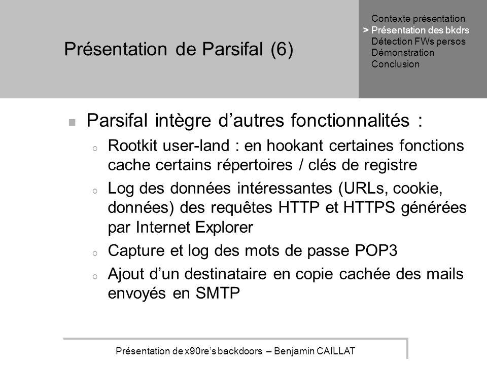 Présentation de x90res backdoors – Benjamin CAILLAT Présentation de Parsifal (6) Parsifal intègre dautres fonctionnalités : o Rootkit user-land : en h