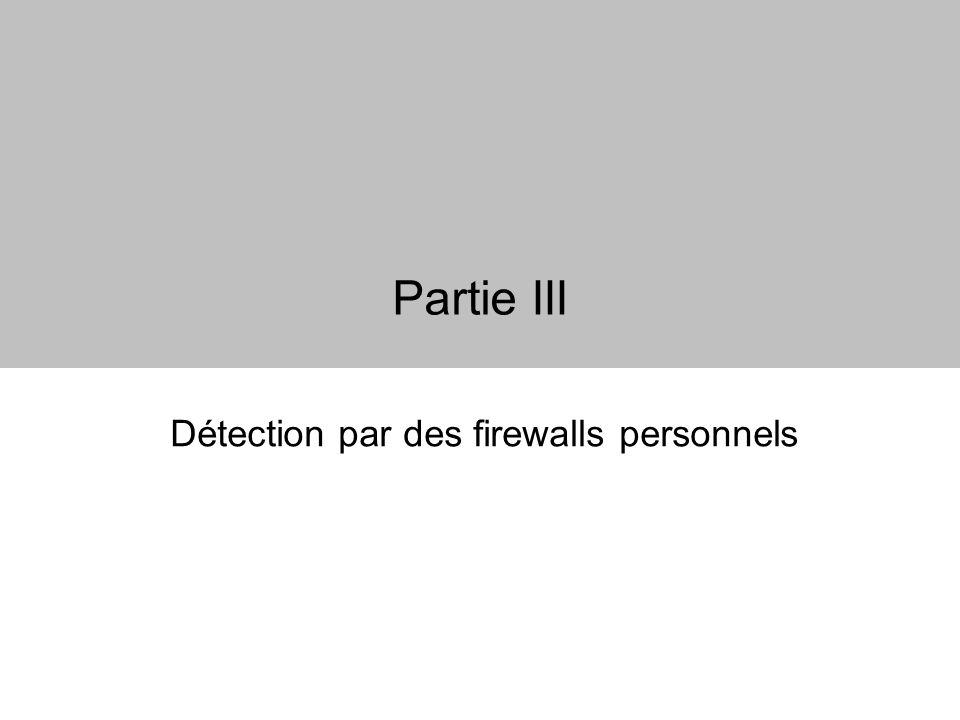 Partie III Détection par des firewalls personnels