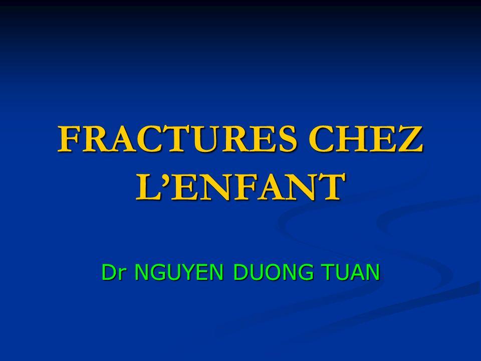 FRACTURES CHEZ LENFANT Dr NGUYEN DUONG TUAN