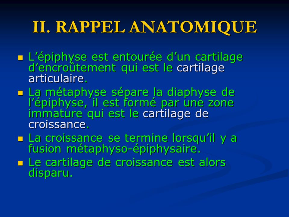 II. RAPPEL ANATOMIQUE Lépiphyse est entourée dun cartilage dencroûtement qui est le cartilage articulaire. Lépiphyse est entourée dun cartilage dencro