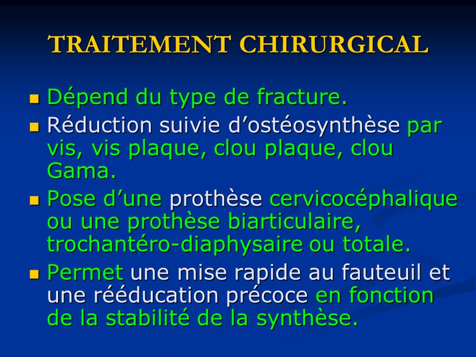 TRAITEMENT CHIRURGICAL Dépend du type de fracture. Dépend du type de fracture. Réduction suivie dostéosynthèse par vis, vis plaque, clou plaque, clou