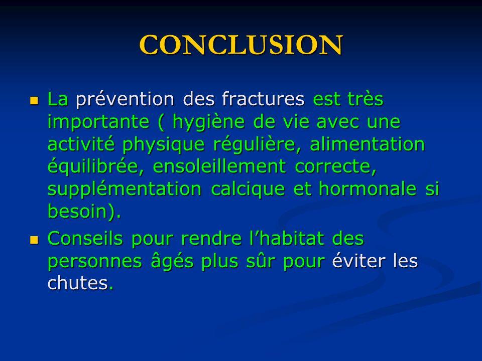CONCLUSION La prévention des fractures est très importante ( hygiène de vie avec une activité physique régulière, alimentation équilibrée, ensoleillem