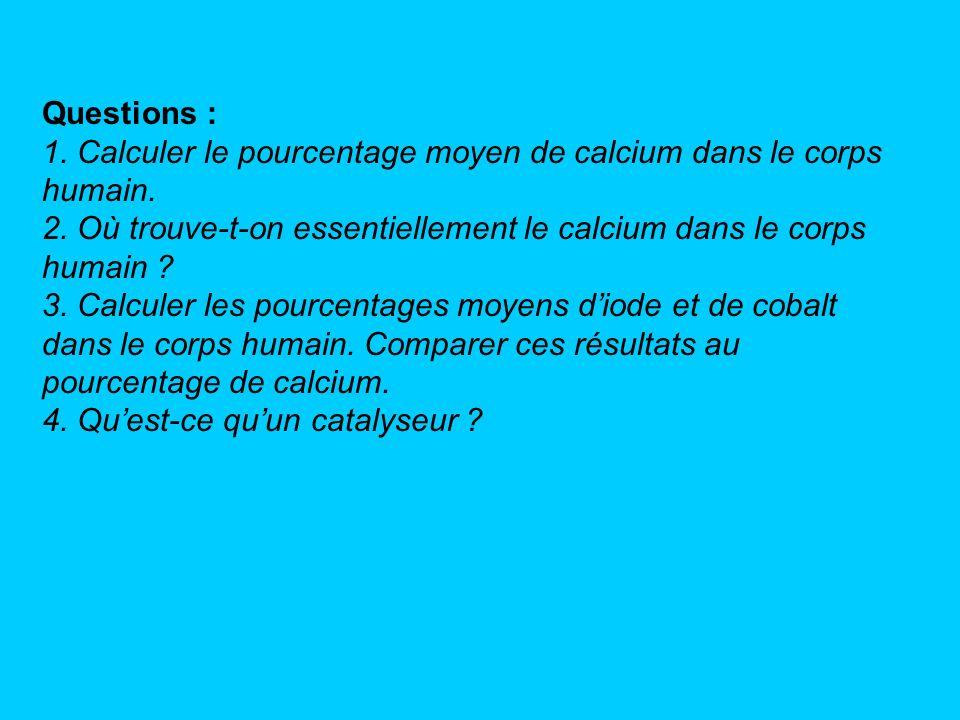 Questions : 1. Calculer le pourcentage moyen de calcium dans le corps humain. 2. Où trouve-t-on essentiellement le calcium dans le corps humain ? 3. C