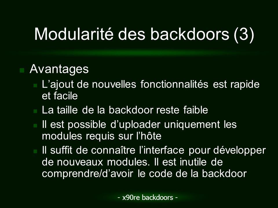 - x90re backdoors - Modularité des backdoors (3) Avantages Lajout de nouvelles fonctionnalités est rapide et facile La taille de la backdoor reste fai