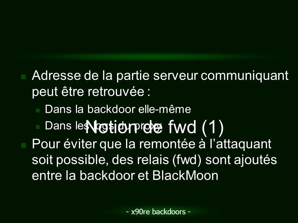 - x90re backdoors - Adresse de la partie serveur communiquant peut être retrouvée : Dans la backdoor elle-même Dans les logs du proxy Pour éviter que