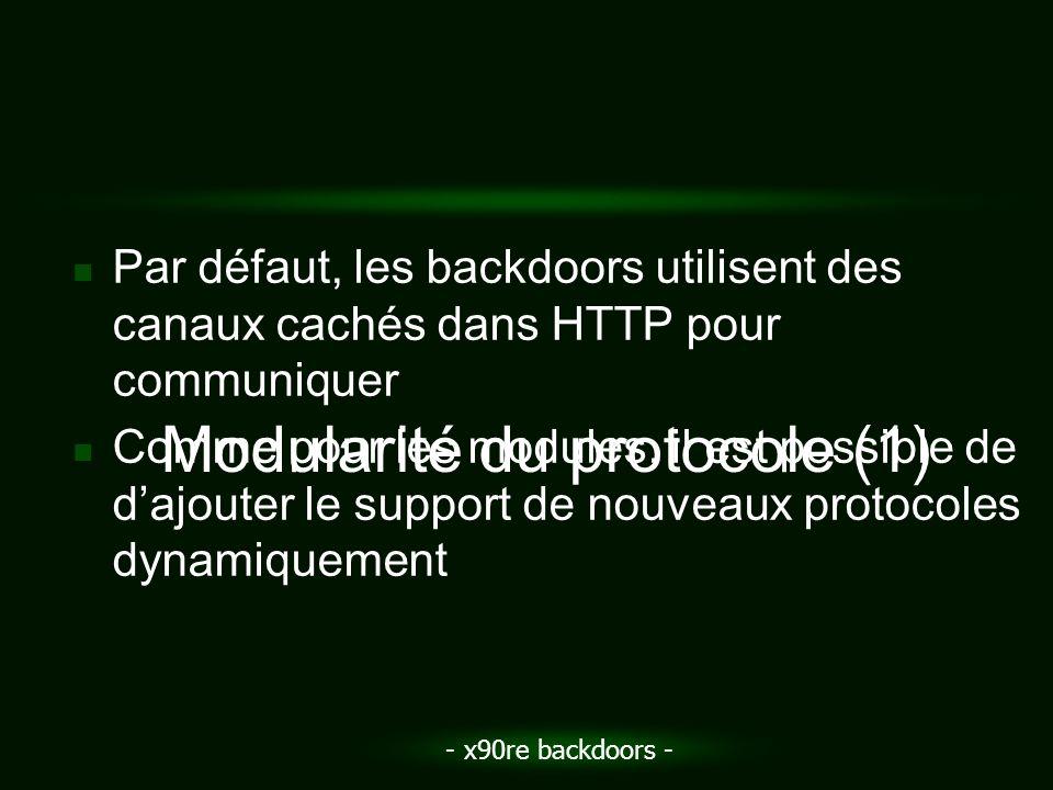 - x90re backdoors - Par défaut, les backdoors utilisent des canaux cachés dans HTTP pour communiquer Comme pour les modules, il est possible de dajout