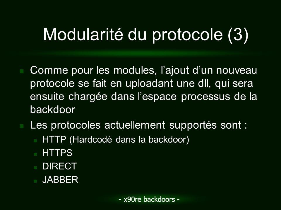 - x90re backdoors - Modularité du protocole (3) Comme pour les modules, lajout dun nouveau protocole se fait en uploadant une dll, qui sera ensuite ch
