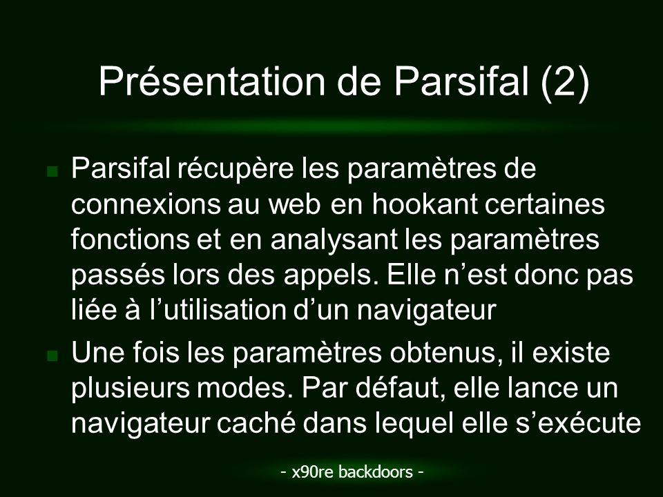 - x90re backdoors - Présentation de Parsifal (2) Parsifal récupère les paramètres de connexions au web en hookant certaines fonctions et en analysant