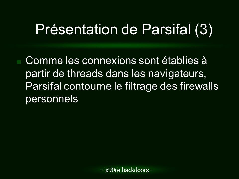 - x90re backdoors - Présentation de Parsifal (3) Comme les connexions sont établies à partir de threads dans les navigateurs, Parsifal contourne le fi