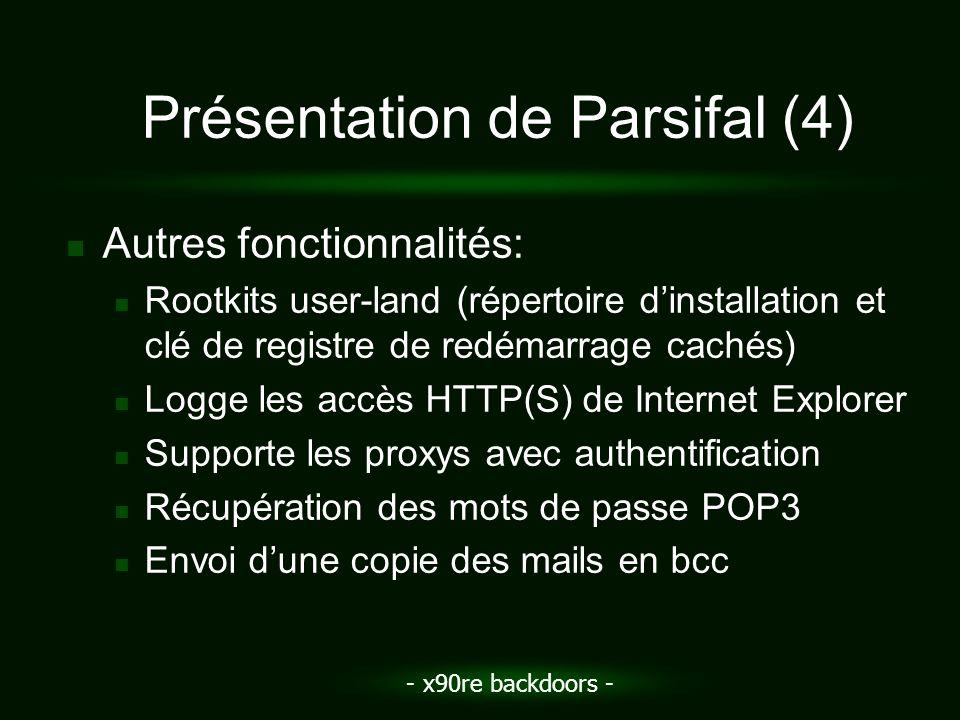 - x90re backdoors - Présentation de Parsifal (4) Autres fonctionnalités: Rootkits user-land (répertoire dinstallation et clé de registre de redémarrag