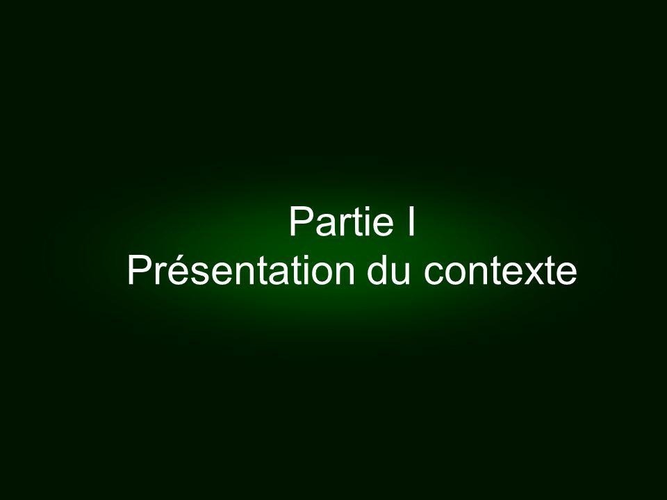 Partie I Présentation du contexte