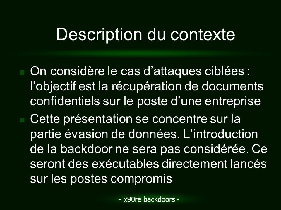 - x90re backdoors - Description du contexte On considère le cas dattaques ciblées : lobjectif est la récupération de documents confidentiels sur le po