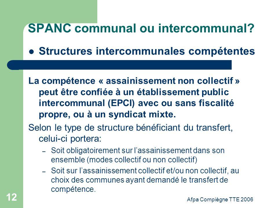 Afpa Compiègne TTE 2006 12 SPANC communal ou intercommunal? Structures intercommunales compétentes La compétence « assainissement non collectif » peut