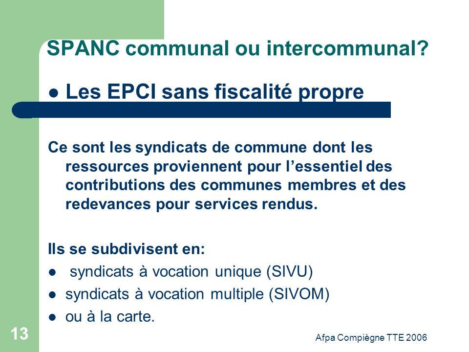 Afpa Compiègne TTE 2006 13 SPANC communal ou intercommunal? Les EPCI sans fiscalité propre Ce sont les syndicats de commune dont les ressources provie