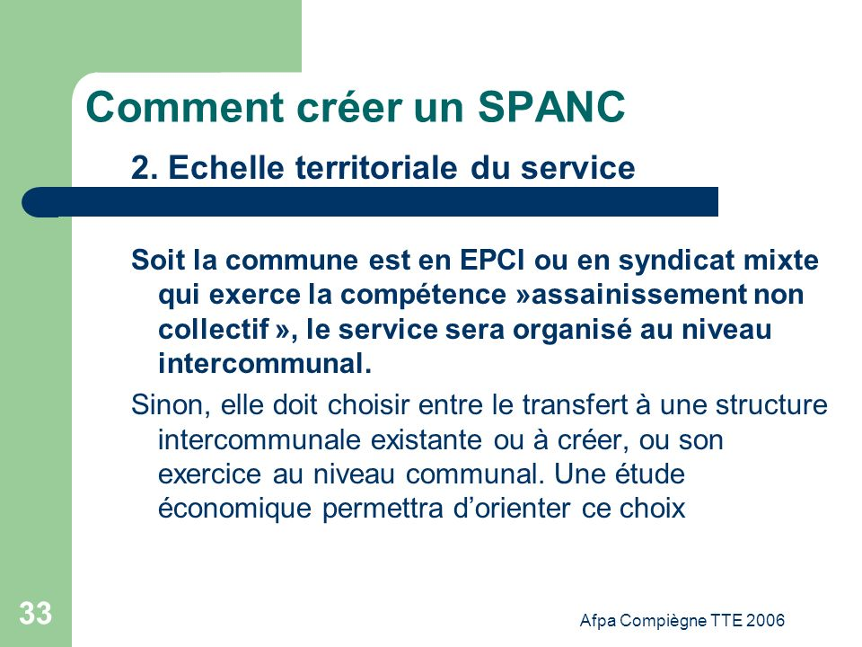 Afpa Compiègne TTE 2006 33 Comment créer un SPANC 2. Echelle territoriale du service Soit la commune est en EPCI ou en syndicat mixte qui exerce la co