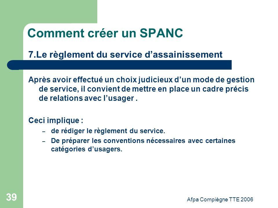 Afpa Compiègne TTE 2006 39 Comment créer un SPANC 7.Le règlement du service dassainissement Après avoir effectué un choix judicieux dun mode de gestio