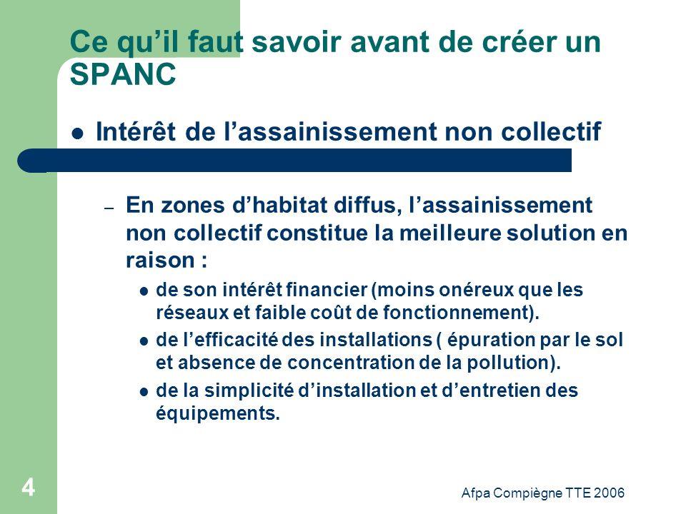 Afpa Compiègne TTE 2006 4 Ce quil faut savoir avant de créer un SPANC Intérêt de lassainissement non collectif – En zones dhabitat diffus, lassainisse